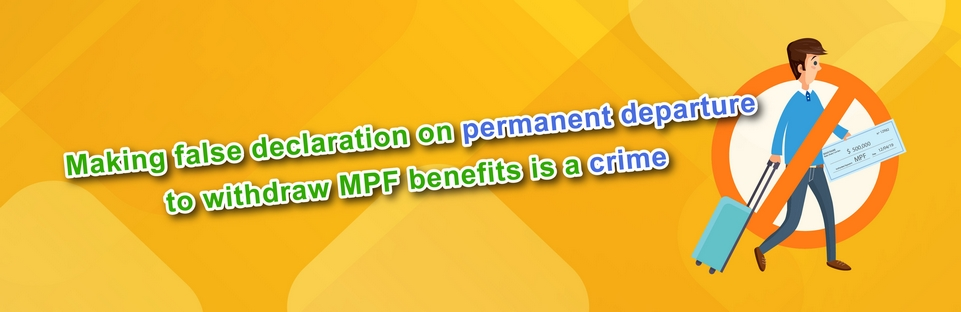 False declaration on permanent departure to withdraw MPF benefits is a crime